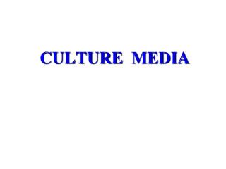 CULTURE  MEDIA  CULTURE METHODS