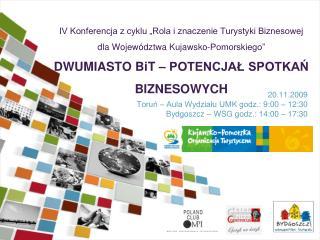 20.11. 2009 Toruń – Aula Wydziału UMK godz.: 9:00 – 12:30  Bydgoszcz – WSG godz.: 14:00 – 17:30