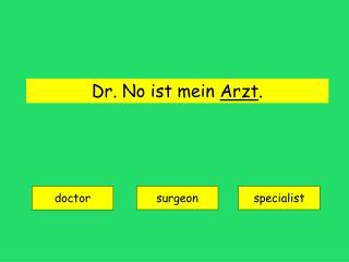 Dr. No ist mein  Arzt .