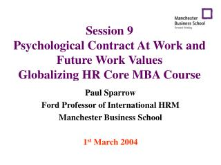 Session 9 Psychological Contract At Work and Future Work Values Globalizing HR Core MBA Course