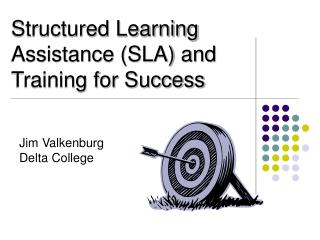 Structured Learning  Assistance (SLA) and Training for Success