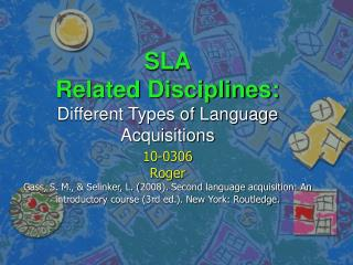 SLA Related Disciplines:  Different Types of Language Acquisitions