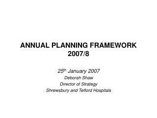 ANNUAL PLANNING FRAMEWORK 2007/8