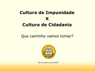 Cultura de Impunidade X Cultura de Cidadania