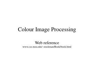 Colour Image  P rocessing