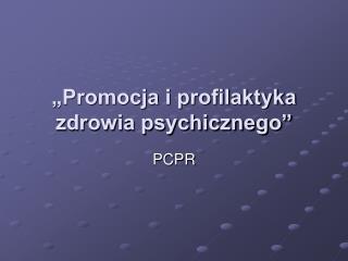 """""""Promocja i profilaktyka zdrowia psychicznego"""""""
