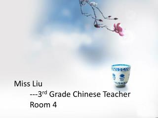 Miss Liu        ---3 rd  Grade Chinese Teacher        Room 4