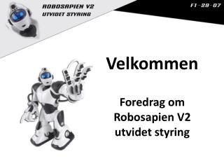Velkommen Foredrag om  Robosapien  V2 utvidet styring