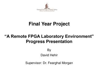 "Final Year Project ""A Remote FPGA Laboratory Environment"" Progress  Presentation By David  Hehir"