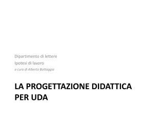 LA PROGETTAZIONE DIDATTICA PER UDA