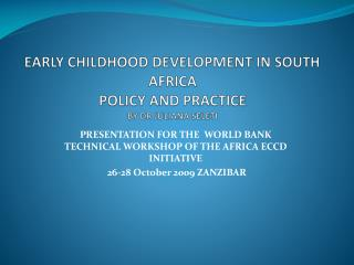 EARLY CHILDHOOD DEVELOPMENT IN SOUTH AFRICA  POLICY AND PRACTICE  BY DR JULIANA SELETI