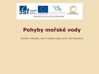 Pohyby mořské vody Autorem materiálu, není-li uvedeno jinak, je Bc. Jana Kloučková
