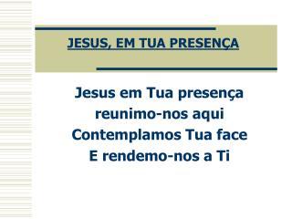 JESUS, EM TUA PRESEN�A