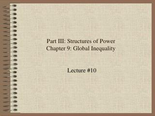 Part III: Structures of Power Chapter 9: Global Inequality
