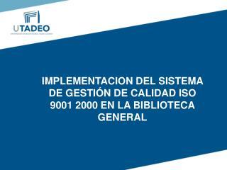 IMPLEMENTACION DEL SISTEMA DE GESTIÓN DE CALIDAD ISO 9001 2000 EN LA BIBLIOTECA GENERAL