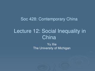 Soc  428: Contemporary China  Lecture 12:  Social Inequality in China