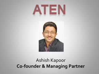 Ashish Kapoor | Co Founder Aten Capital