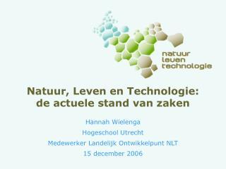 Natuur, Leven en Technologie:  de actuele stand van zaken