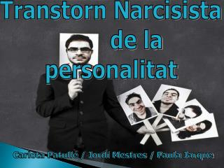 Transtorn Narcisista          de la  personalitat