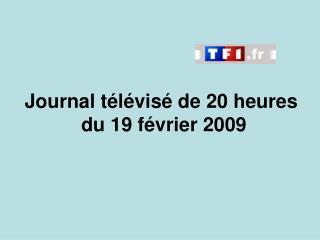 Journal télévisé de 20 heures  du 19 février 2009
