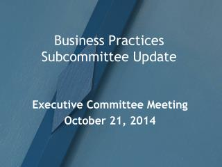 Business Practices Subcommittee Update