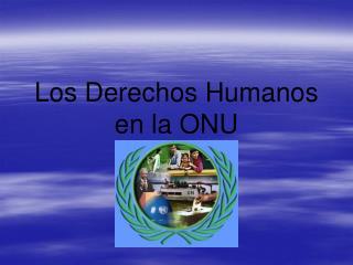 Los Derechos Humanos en la ONU
