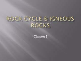 Rock Cycle & Igneous Rocks