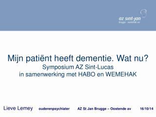 Mijn patiënt heeft dementie. Wat nu? Symposium AZ Sint-Lucas  in samenwerking met HABO en WEMEHAK