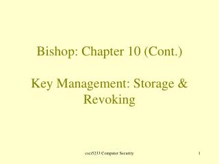 Bishop: Chapter 10 (Cont.) Key Management: Storage & Revoking