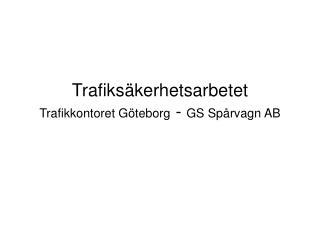Trafiksäkerhetsarbetet  Trafikkontoret Göteborg  -  GS Spårvagn AB