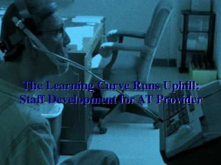 The Learning Curve Runs Uphill: Staff Development for AT Provider