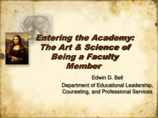 Entering the Academy: The Art & Science of Being a Faculty Member