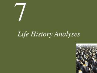Life History Analyses