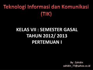 KELAS VII : SEMESTER GASAL TAHUN 2012/ 2013 PERTEMUAN I