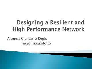 Designing a Resilient and High Performance Network