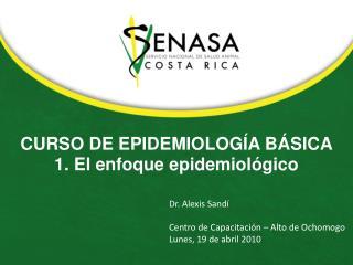 CURSO  DE EPIDEMIOLOGÍA BÁSICA 1. El enfoque epidemiológico