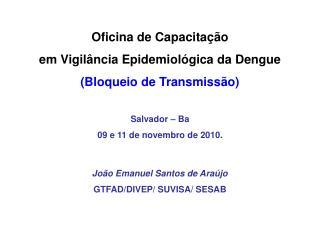 Oficina de Capacitação  em Vigilância Epidemiológica da Dengue (Bloqueio de Transmissão)