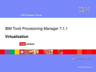 IBM Tivoli Provisioning Manager 7.1.1 Virtualization