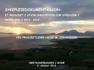 SYKEPLEIEDOKUMENTASJON- ET PROSJEKT  I UTVIKLINGSSENTER FOR SYKEHJEM I  NORDLAND I 2012- 2014
