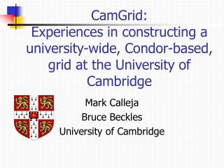 Mark Calleja Bruce Beckles University of Cambridge