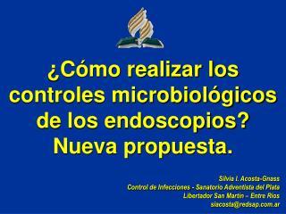 ¿Cómo realizar los controles microbiológicos de los endoscopios? Nueva propuesta.