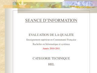 SEANCE D'INFORMATION EVALUATION DE LA QUALITE  Enseignement supérieur en Communauté Française