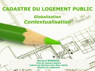 CADASTRE DU LOGEMENT PUBLIC Globalisation Contextualisation