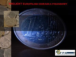 PROJEKT  € uropejski doradca finansowy