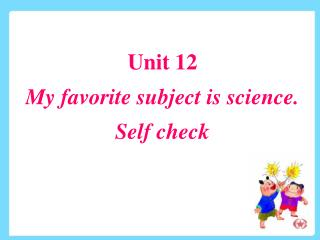Unit 12    My favorite subject is science. Self check