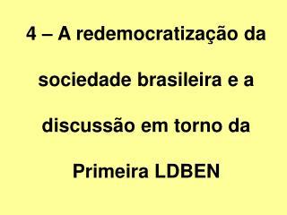 4 � A redemocratiza��o da sociedade brasileira e a discuss�o em torno da Primeira LDBEN