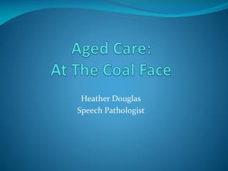 Aged Care: At The Coal Face