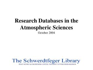 Research Databases in the Atmospheric Sciences October 2004