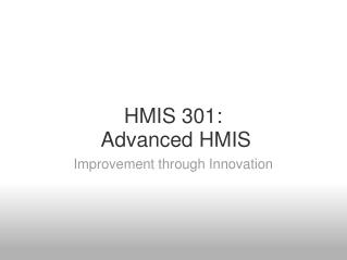HMIS 301:  Advanced HMIS