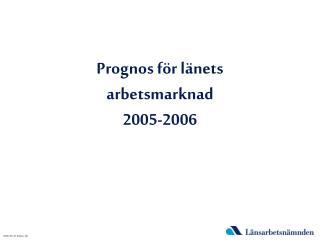 Prognos för länets arbetsmarknad 2005-2006